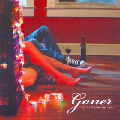 Goner - How Good We Had It